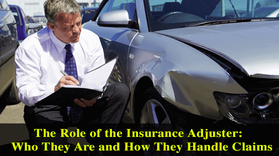 The Role Of The Insurance Adjuster: Who They Are And How They Handle Claims